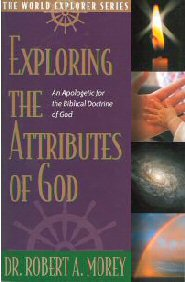 Exploring the Attributes of God: An Apologetic for the Biblical Doctrines of God