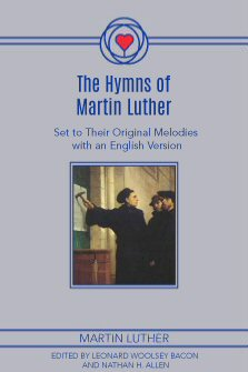 The Hymns of Martin Luther: Set to Their Original Melodies with an English Version