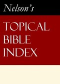 Nelson's Topical Bible Index