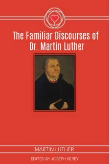 The Familiar Discourses of Dr. Martin Luther