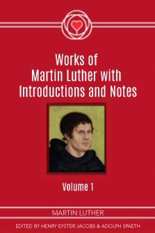 Works of Martin Luther with Introductions and Notes, Volume I