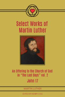 "Select Works of Martin Luther: An Offering to the Church of God in ""The Last Days,"" Volume II"
