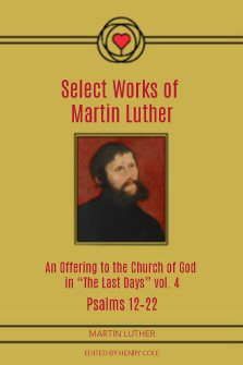 "Select Works of Martin Luther: An Offering to the Church of God in ""The Last Days,"" Volume IV"