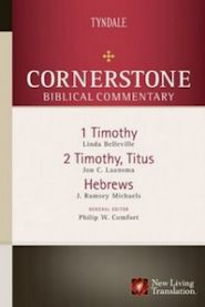 Cornerstone Biblical Commentary: 1 & 2 Timothy, Titus, Hebrews