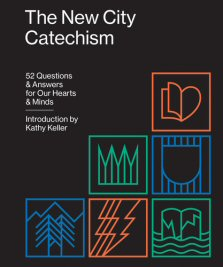 The New City Catechism: 52 Questions & Answers for Our Hearts & Minds