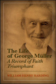 The Life of George Müller: A Record of Faith Triumphant