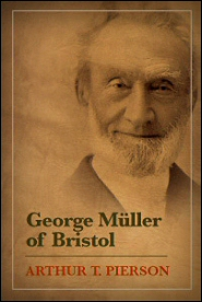 George Muller of Bristol by Arthur T. Pierson