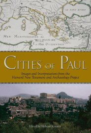 Cities of Paul: Images and Interpretations from the Harvard New Testament and Archaeology Project