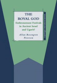 The Royal God: Enthronement Festivals in Ancient Israel and Ugarit?
