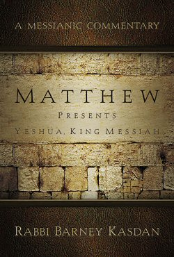 A Messianic Commentary: Matthew Presents Yeshua, King Messiah