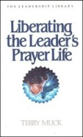 Liberating the Leader's Prayer Life