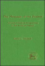 Message of the Psalter: An Eschatological Programme in the Book of Psalms