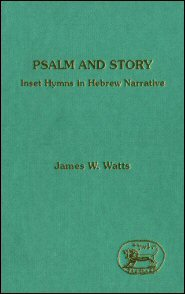 Psalm and Story: Inset Hymns in Hebrew Narrative