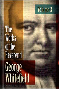 The Works of the Reverend George Whitefield, Vol. 3