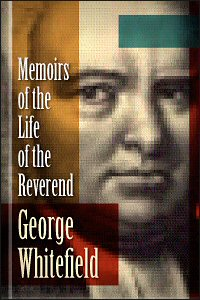 Memoirs of the Life and Character of the Late Rev. George Whitefield, A. M.