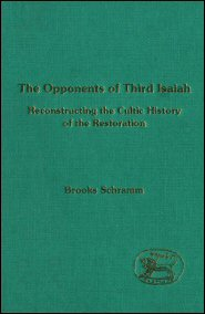 The Opponents of Third Isaiah: Reconstructing the Cultic History of the Restoration