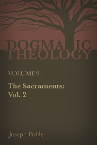 The Sacraments: A Dogmatic Treatise, vol. 2