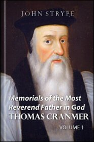 Memorials of the Most Reverend Father in God Thomas Cranmer, vol. 1