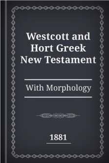 Westcott and Hort Greek New Testament (1881) with Morphology
