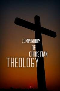 A Compendium of Christian Theology