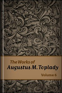 The Works of Augustus M. Toplady, Volume 6
