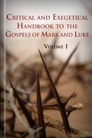 Critical and Exegetical Handbook to the Gospels of Mark and Luke, vol. 1