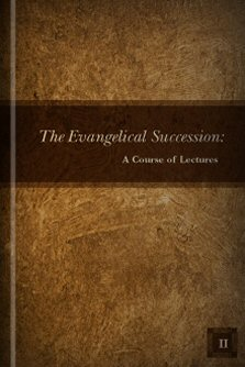 The Evangelical Succession: A Course of Lectures, Volume 2