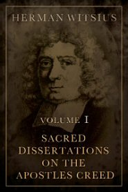 Sacred Dissertations, on What Is Commonly Called the Apostles' Creed, Vol. 1