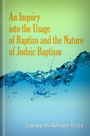 An Inquiry Into the Usage of Baptizo and the Nature of Judaic Baptism