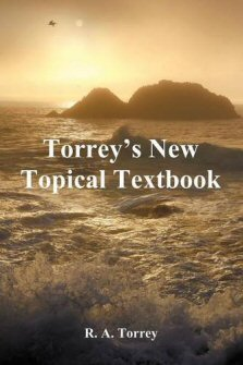 The New Topical Text Book: A Scripture Text Book for the Use of Ministers, Teachers, and All Christian Workers