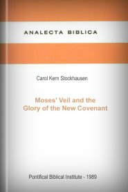 Moses' Veil and the Glory of the New Covenant: The Exegetical Substructure of 2 Cor. 3:1–4:6