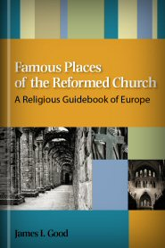 Famous Places of the Reformed Church: A Religious Guidebook of Europe