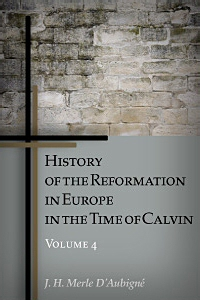History of the Reformation in Europe in the Time of Calvin: Volume 4