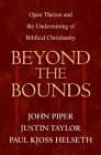 Beyond the Bounds: Open Theism and the Undermining of Biblical Christianity