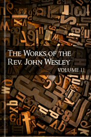 The Works of John Wesley, Volume 11