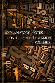 Explanatory Notes upon the Old Testament, Volume 3