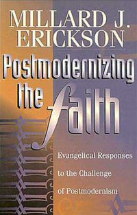 Postmodernizing the Faith: Evangelical Responses to the Challenge of Postmodernism