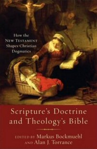 Scripture's Doctrine and Theology's Bible: How the New Testament Shapes Christian Dogmatics