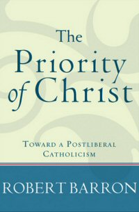 The Priority of Christ: Toward a Postliberal Catholicism