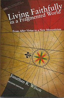 Living Faithfully in a Fragmented World: From After Virtue to a New Monasticism