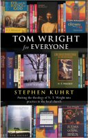 Tom Wright for Everyone: Putting the Theology of N. T. Wright into Practice in the Local Church