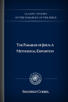The Parables of Jesus: A Methodical Exposition