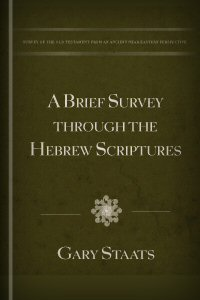 A Brief Survey through the Hebrew Scriptures: Viewing the Basic Overall Themes and Different High Points of the Books from an Ancient Near-Eastern and Christological Approach