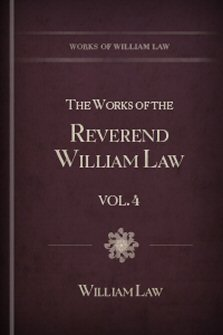 The Works of the Reverend William Law, Volume IV