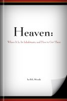 Heaven: Where It Is, Its Inhabitants, and How to Get There