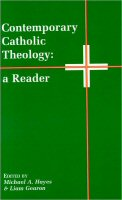 Contemporary Catholic Theology: A Reader