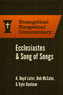 Song of Songs: Evangelical Exegetical Commentary