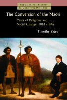The Conversion of the Māori: Years of Religious and Social Change, 1814–1842