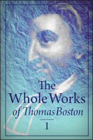 The Whole Works of Thomas Boston, Volume 1: An Illustration of the Doctrines of the Christian Religion, Part 1