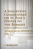 A Suggestive Commentary on St. Paul's Epistle to the Romans, with Critical and Homiletical Notes, Volume 1